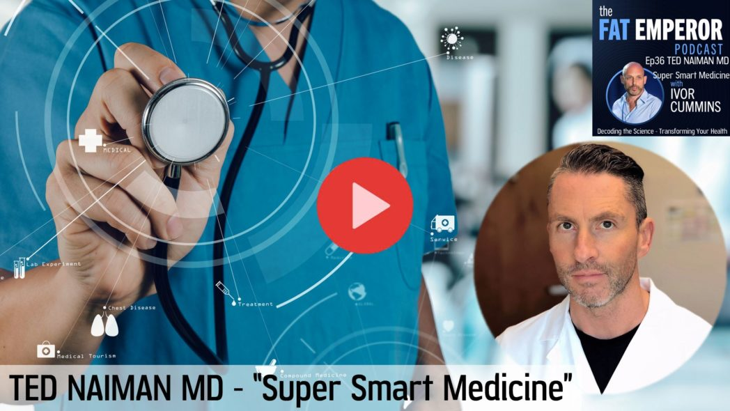 Ep36 Ted Naiman MD - Super Smart Nutrition and Medicine to Fix Chronic Disease