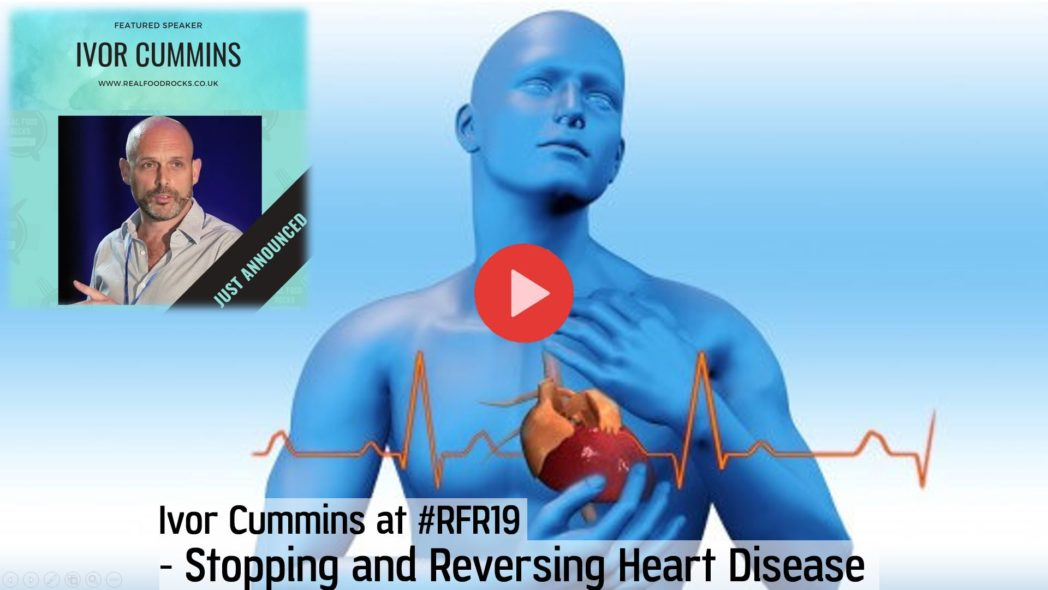 Ivor Cummins on Stopping and Reversing Heart Disease at RFR19