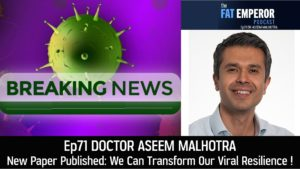 Ep 71 - Dr. Aseem Malhotra - We Can Transform Our Viral Resilience